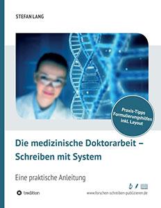Die medizinische Doktorarbeit - Schreiben mit System (Stefan Lang)